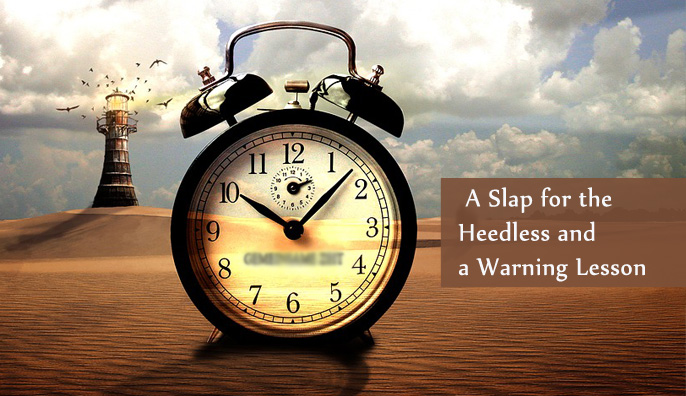 A Slap for the Heedless and a Warning Lesson